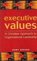 Executive Values A Christian Approach to Organizational Leadership