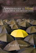 Apprenticed to Hope: A Sourcebook for Difficult Times (Living Well)