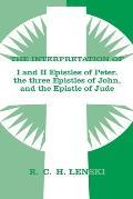 The Interpretation of I and II Epistles of Peter, the Three Epistles of John, and the Epistle of Jude