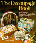 The Decoupage Book: More Than 60 Decorative Projects Using Simple Techniques