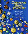 Creative Bead Jewelry: Weaving * Looming * Stringing * Wiring * Making Beads (Beadwork Books)