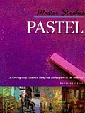 Master Strokes: Pastel: A Step-By-Step Guide to Using the Techniques of the Masters (Master Strokes)