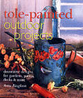 Tole Painted Outdoor Projects Decorative Designs for Gardens Patios Decks & More