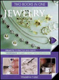 Jewelry Two Books In One Projects to Practice & Inspire Techniques to Adapt to Suit Your Own Designs