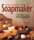 The Complete Soapmaker: Tips, Techniques & Recipes for Luxurious Handmade Soaps Cover
