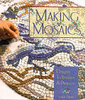 Making Mosaics: Designs, Techniques, and Projects