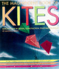 Magnificent Book of Kites Explorations in Design Construction Enjoyment & Flight