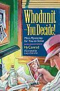 Whodunit - You Decide!: Mini-Mysteries for You to Solve