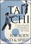 Tai Chi for Body, Mind & Spirit: A Step-By-Step Guide to Achieving Physical & Mental Balance