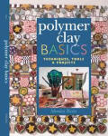 Polymer Clay Basics: Techniques, Tools & Projects Cover