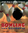 Bowling for Beginners: Simple Steps to Strikes &amp; Spares