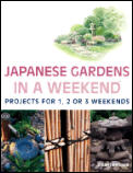 Japanese Gardens In A Weekend Projects for 1 2 or 3 Weekends