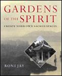 Gardens of the Spirit: Create Your Own Sacred Spaces Cover