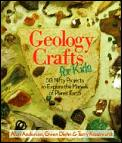 Geology Crafts for Kids: 50 Nifty Projects to Explore the Marvels of Planet Earth (For the Junior Rockhound)