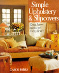 Simple Upholstery & Slipcovers: Great New Looks for Every Room