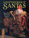 A Crafter's Book of Santas: More Than Fifty Festive Projects