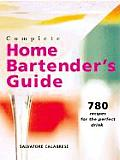 Complete Home Bartenders Guide 780 Recipes for the Perfect Drink