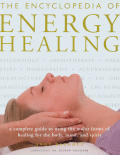Encyclopedia Of Energy Healing A Complete Guide To Usi