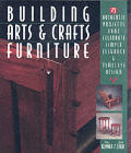 Building Arts & Crafts Furniture 25 Authentic Projects That Celebrate Simple Elegance & Timeless Design