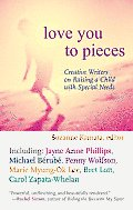 Love You to Pieces Creative Writers on Raising a Child with Specialneeds