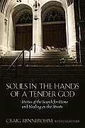 Souls in the Hands of a Tender God Stories of the Search for Home & Healing on the Streets