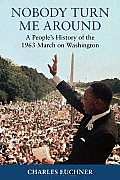 Nobody turn me around; a people's history of the 1963 march on Washington