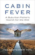 Cabin Fever: A Suburban Father's Search for the Wild Cover