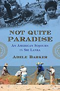 Not Quite Paradise An American Sojourn in Sri Lanka