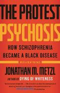 Protest Psychosis How Schizophrenia Became a Black Disease