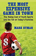 The Most Expensive Game in Town: The Rising Cost of Youth Sports and the Toll on Today's Families Cover