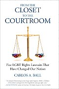 From the Closet to the Courtroom: Five LGBT Rights Lawsuits That Have Changed Our Nation