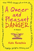 A Queer and Pleasant Danger: The True Story of a Nice Jewish Boy Who Joins the Church of Scientology, and Leaves Twelve Years Later to Become the Lovely Lady She Is Today Cover