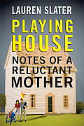 Playing House Notes of a Reluctant Mother
