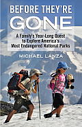 Before Theyre Gone A Familys Year Long Quest to Explore Americas Most Endangered National Parks