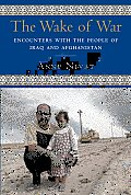 The Wake of War: Encounters with the People of Iraq and Afghanistan Cover