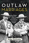 Outlaw Marriages: The Hidden Histories of Fifteen Extraordinary Same-Sex Couples Cover