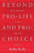 Beyond Pro-Life and Pro-Choice: Moral Diversity in the Abortion Debate