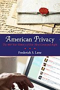 American Privacy The 400 Year History of Our Most Contested Right
