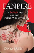 Fanpire: The Twilight Saga and the Women Who Love It Cover