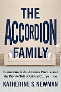 Accordion Family Boomerang Kids Anxious Parents & the Private Toll of Global Competition
