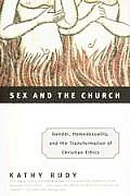 Sex & the Church Gender Homosexuality & the Transformation of Christian Ethics