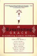 Resurrecting Grace Remembering Catholic Childhoods