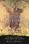 The Bone Gatherers: The Lost Worlds of Early Christian Women Cover