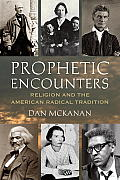 Prophetic Encounters: Religion and the American Radical Tradition Cover