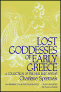 Lost Goddesses of Early Greece : a Collection of Pre-hellenic Myths ((Rev)92 Edition)