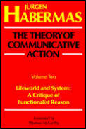 Theory of Communicative Action, Volume II : Lifeworld and System : a Critique of Functionalist Reason (87 Edition)