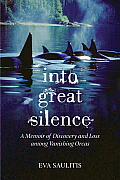 Into Great Silence A Memoir of Discovery & Loss among Vanishing Orcas