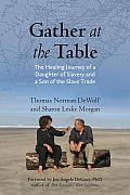 Gather at the Table: The Healing Journey of a Daughter of Slavery and a Son of the Slave Trade Cover