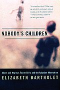 Nobody's Children : Abuse and Neglect, Foster Drift, and the Adoption Alternative (99 Edition)