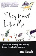 They Dont Like Me Lessons on Bullying & Teasing from a Preschool Classroom